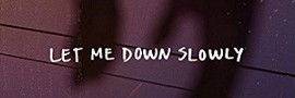 Let Me Down Slowly feat. Alessia Cara